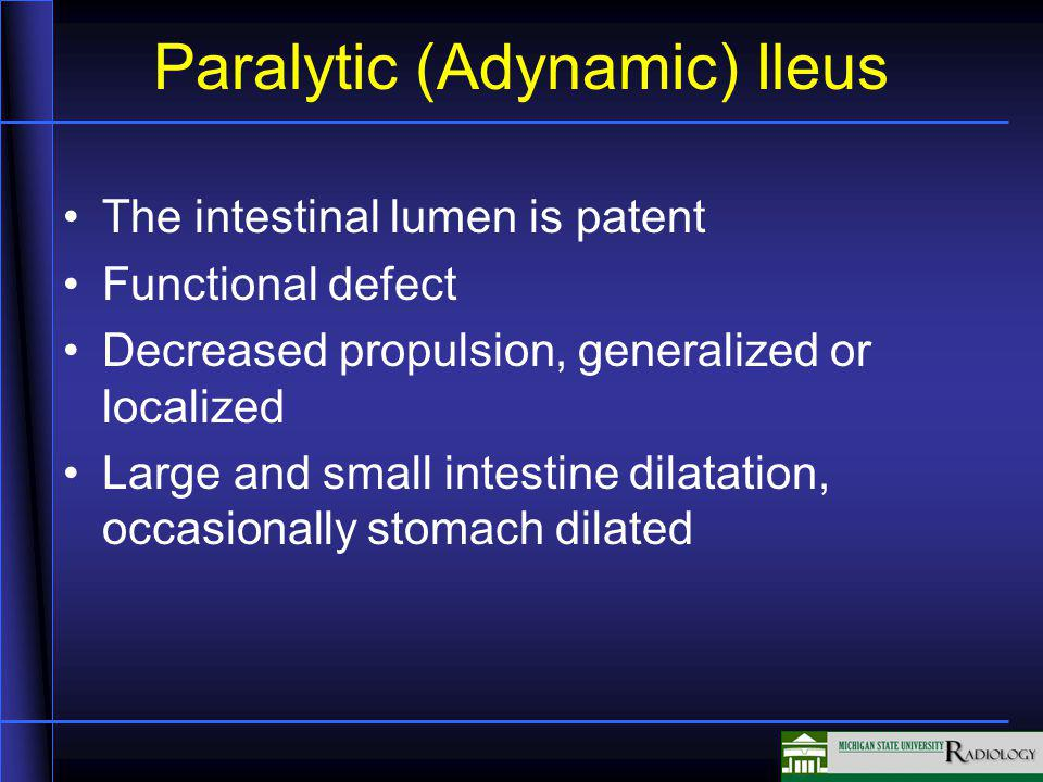 Paralytic (Adynamic) Ileus The intestinal lumen is patent Functional defect Decreased propulsion, generalized or localized Large and small intestine d