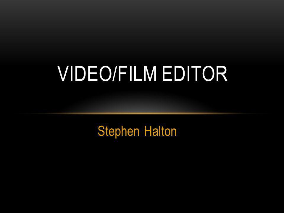 Stephen Halton VIDEO/FILM EDITOR