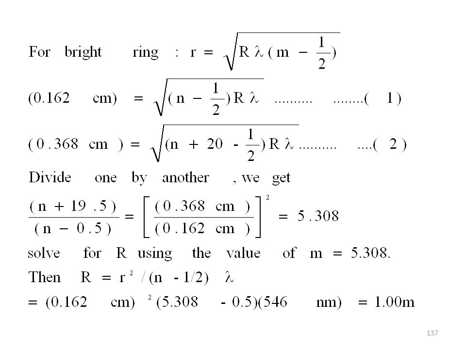 136 Problem 35: A Newtons ring apparatus is used to determine the radius of curvature of a lens. The radii of the n th and (n+20) th bright rings are