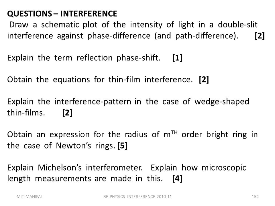 153BE-PHYSICS- INTERFERENCE-2010-11MIT-MANIPAL QUESTIONS – INTERFERENCE What is the necessary condition on the path length difference (and phase diffe