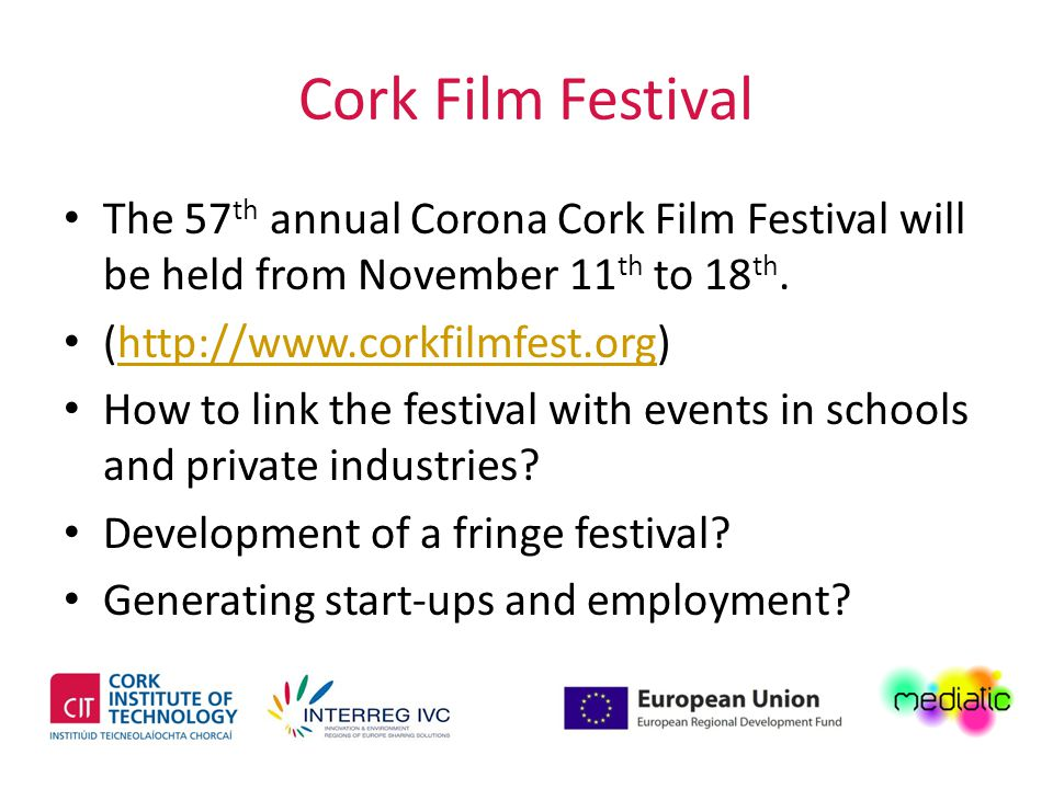 Cork Film Festival The 57 th annual Corona Cork Film Festival will be held from November 11 th to 18 th.