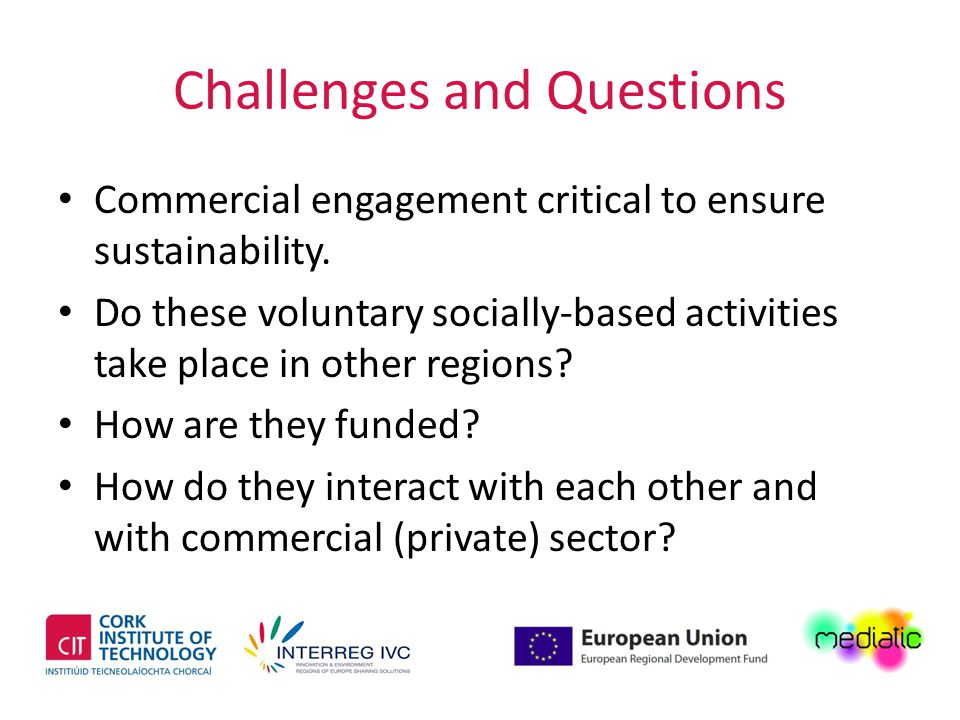 Challenges and Questions Commercial engagement critical to ensure sustainability.