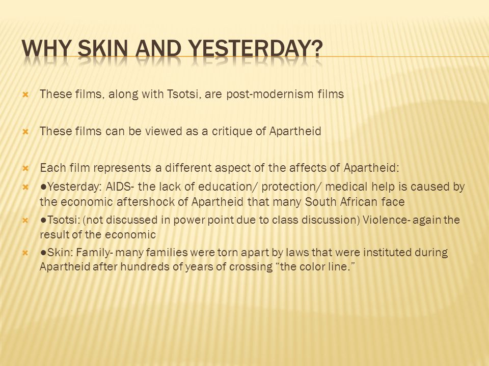 These films, along with Tsotsi, are post-modernism films These films can be viewed as a critique of Apartheid Each film represents a different aspect
