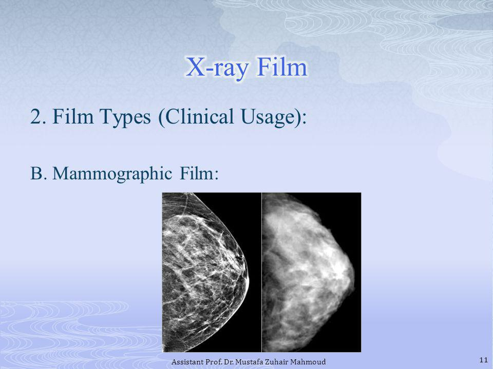 2. Film Types (Clinical Usage): B. Mammographic Film: 11 Assistant Prof. Dr. Mustafa Zuhair Mahmoud