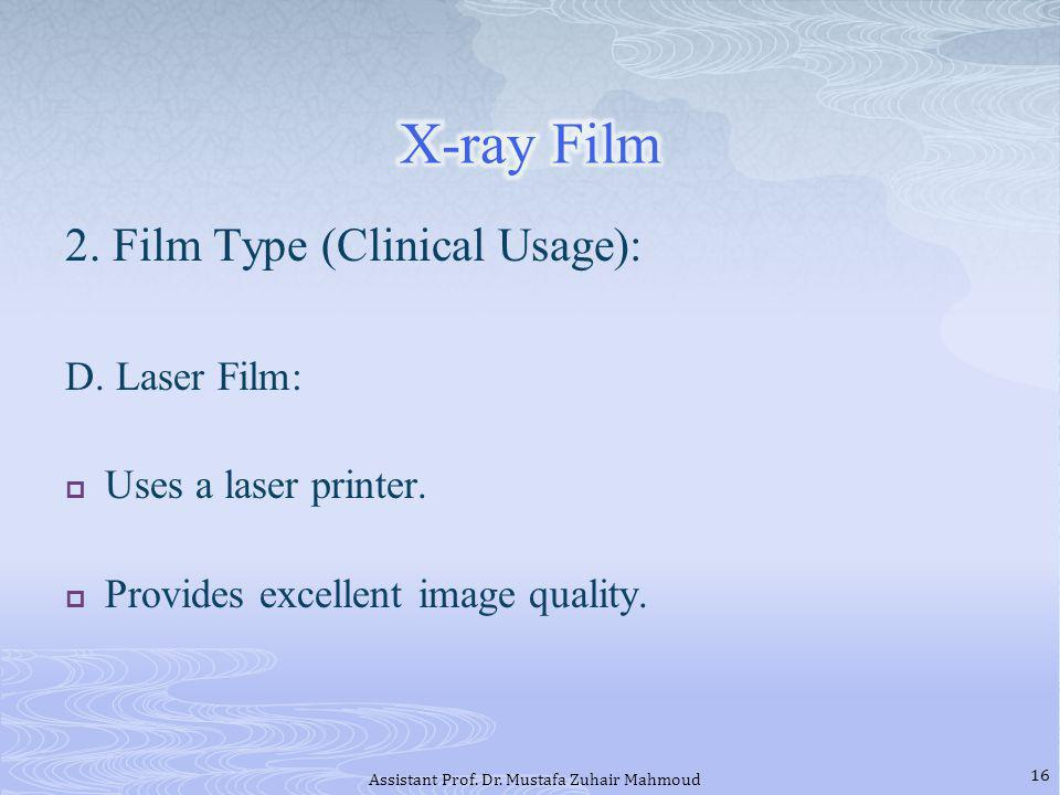 2. Film Type (Clinical Usage): D. Laser Film: Uses a laser printer. Provides excellent image quality. 16 Assistant Prof. Dr. Mustafa Zuhair Mahmoud
