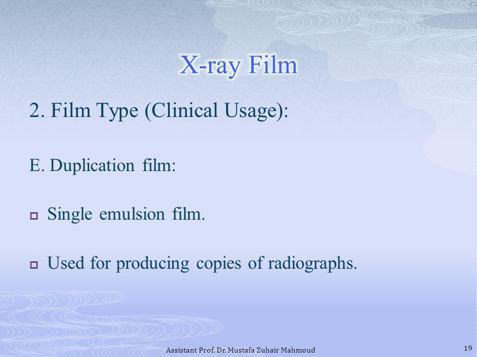 2. Film Type (Clinical Usage): E. Duplication film: Single emulsion film. Used for producing copies of radiographs. 19 Assistant Prof. Dr. Mustafa Zuh