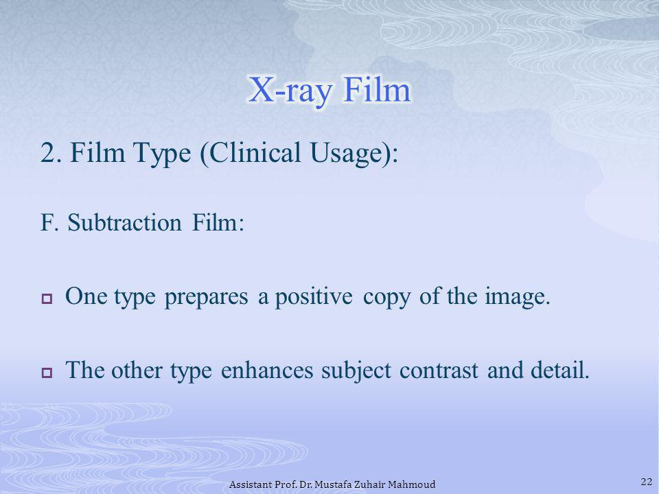 2. Film Type (Clinical Usage): F. Subtraction Film: One type prepares a positive copy of the image. The other type enhances subject contrast and detai