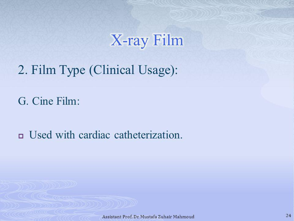 2.Film Type (Clinical Usage): G. Cine Film: Used with cardiac catheterization.