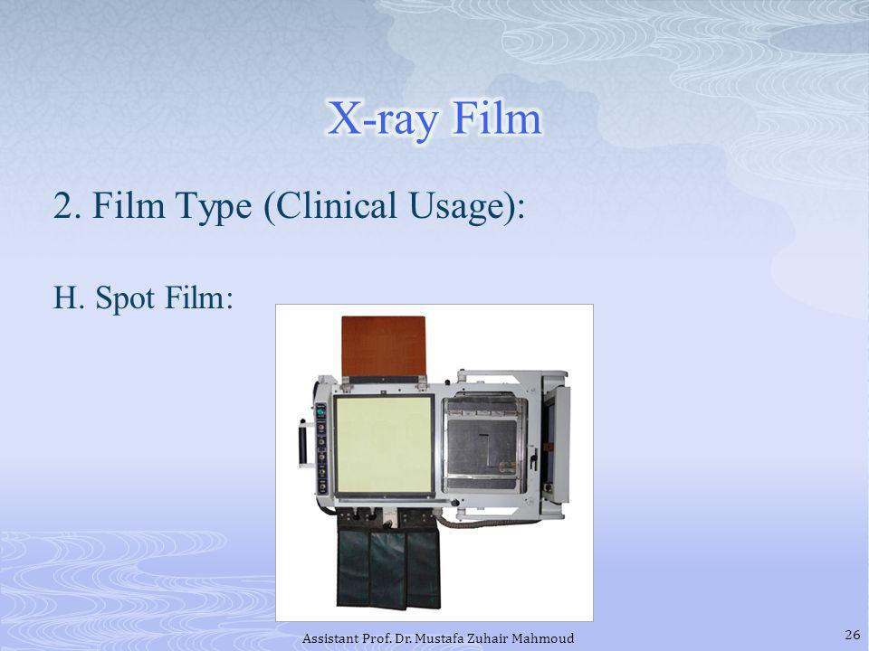 2. Film Type (Clinical Usage): H. Spot Film: 26 Assistant Prof. Dr. Mustafa Zuhair Mahmoud