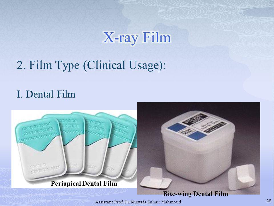 2. Film Type (Clinical Usage): I. Dental Film Periapical Dental Film Bite-wing Dental Film 28 Assistant Prof. Dr. Mustafa Zuhair Mahmoud