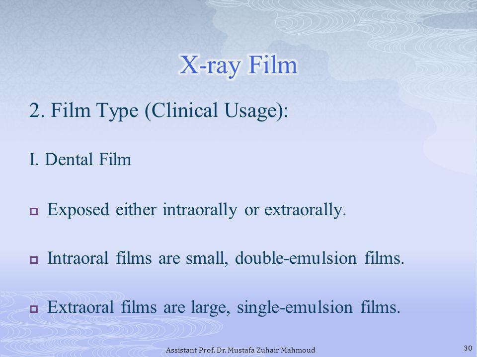 2.Film Type (Clinical Usage): I. Dental Film Exposed either intraorally or extraorally.