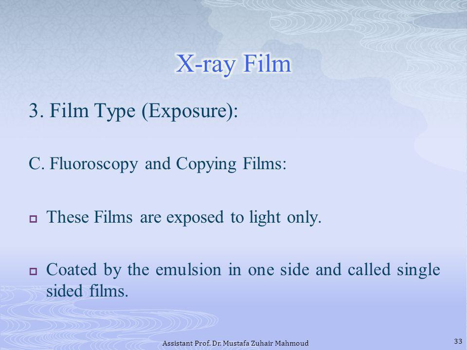3.Film Type (Exposure): C. Fluoroscopy and Copying Films: These Films are exposed to light only.