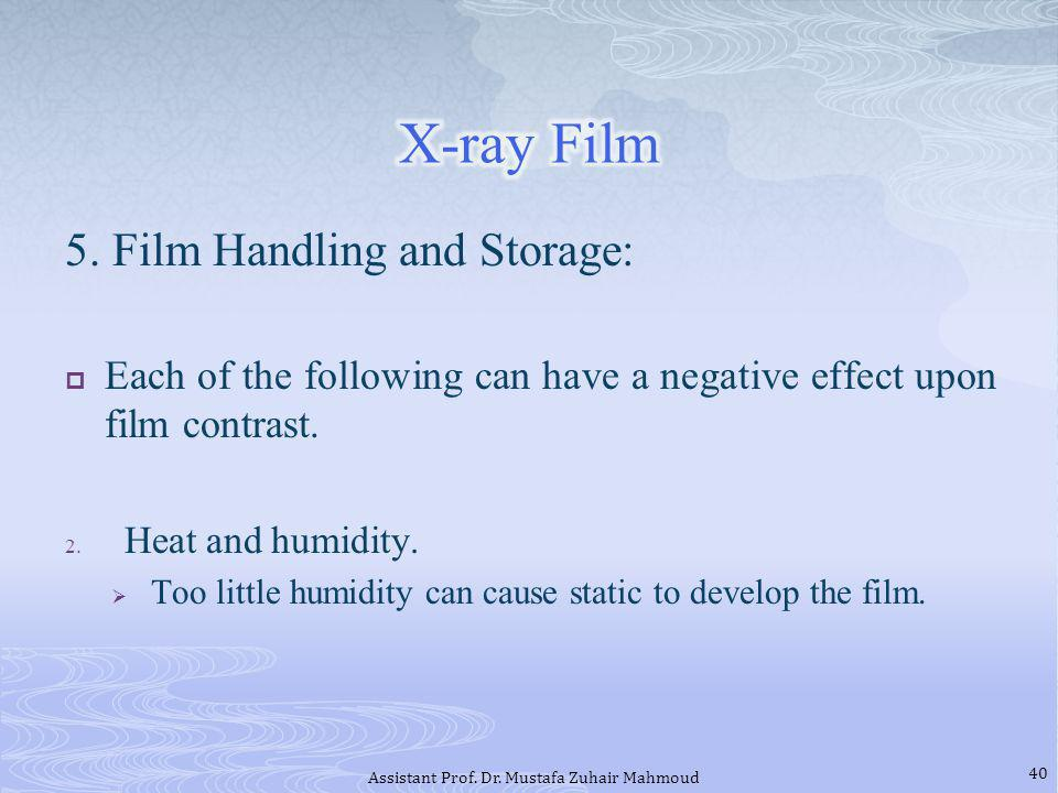 5. Film Handling and Storage: Each of the following can have a negative effect upon film contrast. 2. Heat and humidity. Too little humidity can cause