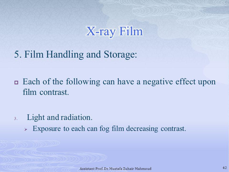 5. Film Handling and Storage: Each of the following can have a negative effect upon film contrast. 3. Light and radiation. Exposure to each can fog fi