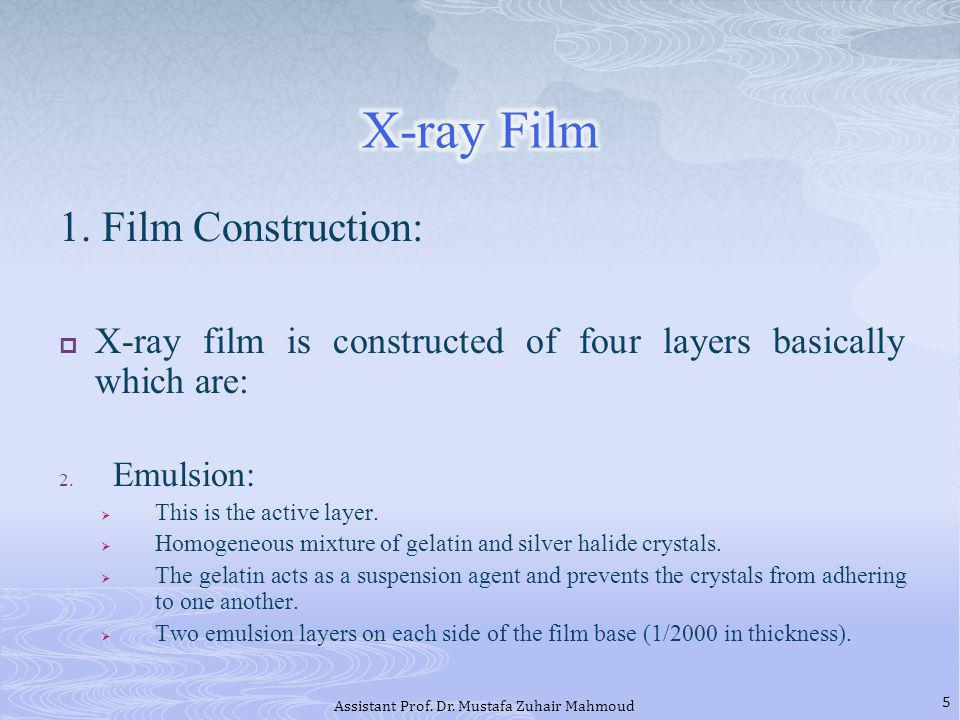 1. Film Construction: X-ray film is constructed of four layers basically which are: 2. Emulsion: This is the active layer. Homogeneous mixture of gela