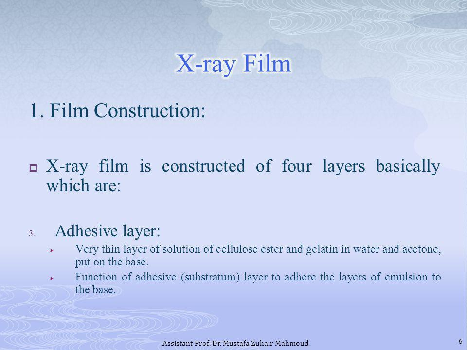 1. Film Construction: X-ray film is constructed of four layers basically which are: 3. Adhesive layer: Very thin layer of solution of cellulose ester