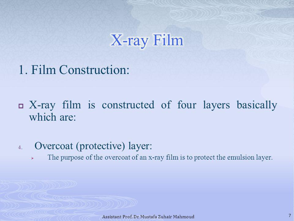 1. Film Construction: X-ray film is constructed of four layers basically which are: 4. Overcoat (protective) layer: The purpose of the overcoat of an