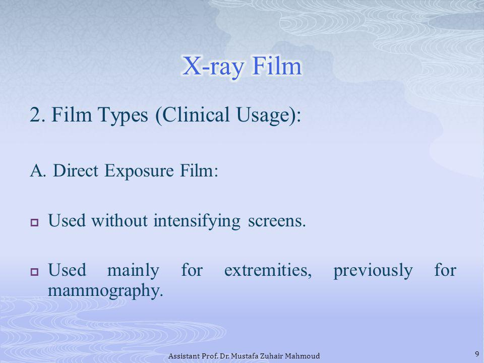 2. Film Types (Clinical Usage): A. Direct Exposure Film: Used without intensifying screens. Used mainly for extremities, previously for mammography. 9