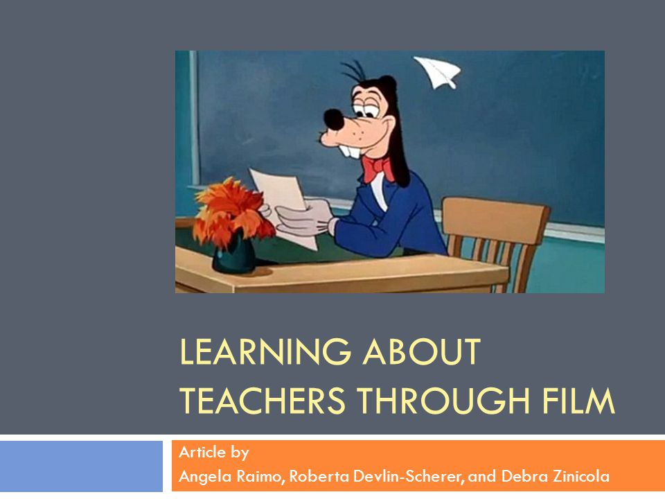 LEARNING ABOUT TEACHERS THROUGH FILM Article by Angela Raimo, Roberta Devlin-Scherer, and Debra Zinicola
