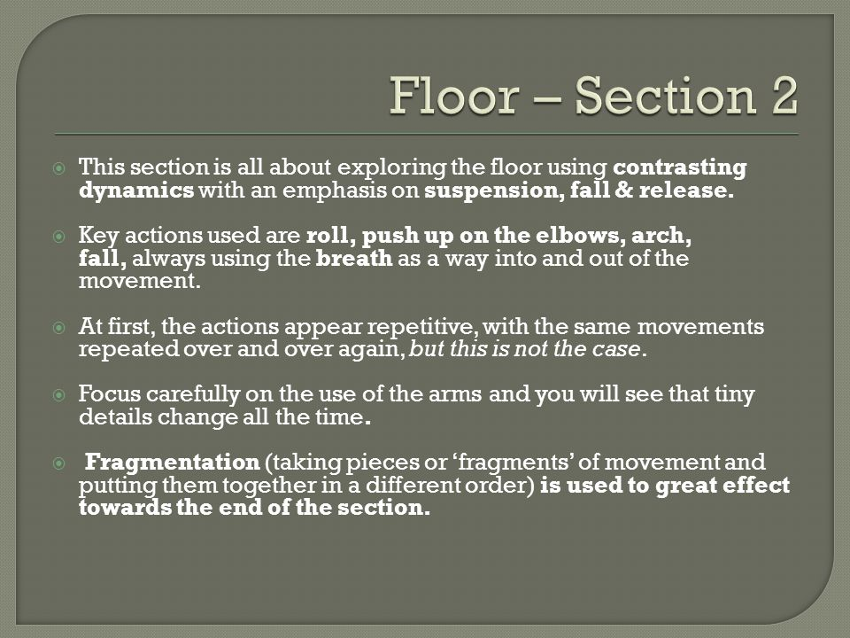 This section is all about exploring the floor using contrasting dynamics with an emphasis on suspension, fall & release.