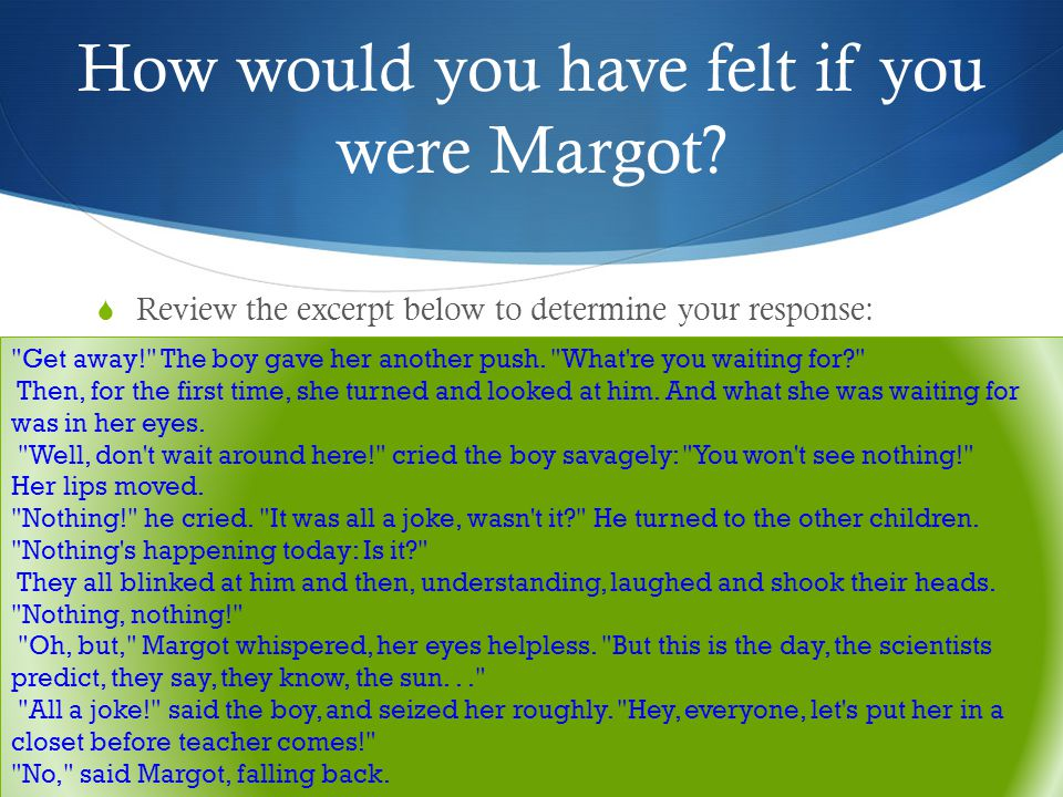 How would you have felt if you were Margot? Review the excerpt below to determine your response:
