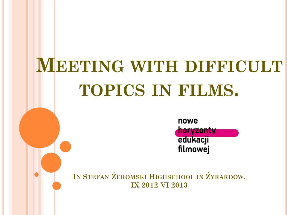 M EETING WITH DIFFICULT TOPICS IN FILMS. I N S TEFAN Ż EROMSKI H IGHSCHOOL IN Ż YRARDÓW.