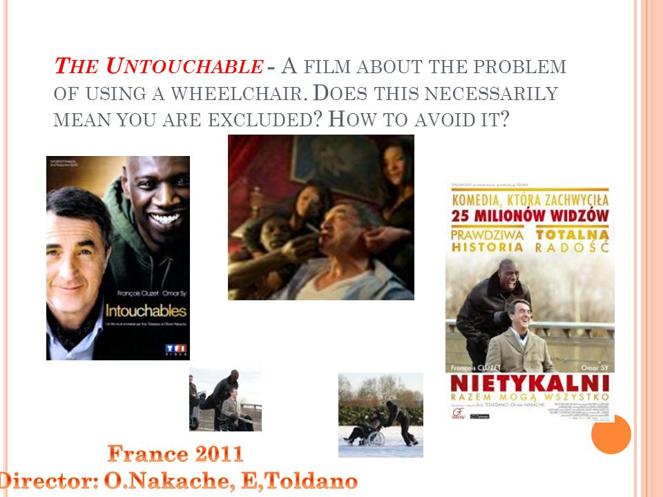T HE U NTOUCHABLE - A FILM ABOUT THE PROBLEM OF USING A WHEELCHAIR.