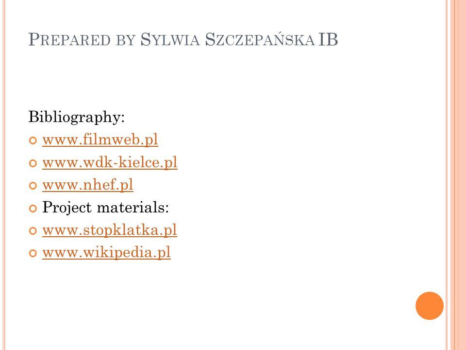 P REPARED BY S YLWIA S ZCZEPAŃSKA IB Bibliography: www.filmweb.pl www.wdk-kielce.pl www.nhef.pl Project materials: www.stopklatka.pl www.wikipedia.pl