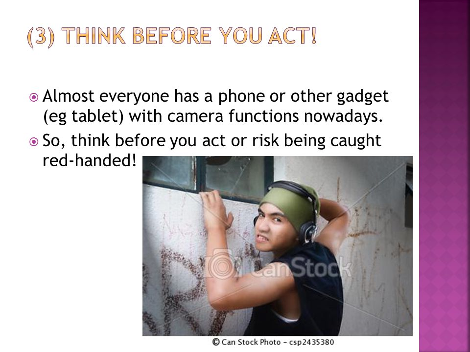 Almost everyone has a phone or other gadget (eg tablet) with camera functions nowadays. So, think before you act or risk being caught red-handed!