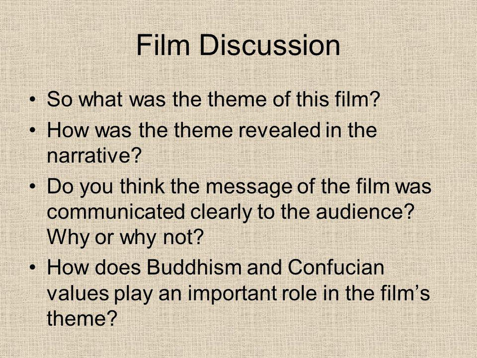 Film Discussion So what was the theme of this film? How was the theme revealed in the narrative? Do you think the message of the film was communicated