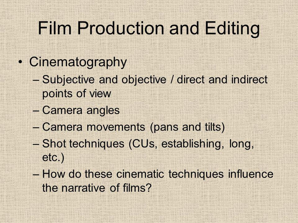 Film Production and Editing Cinematography –Subjective and objective / direct and indirect points of view –Camera angles –Camera movements (pans and t