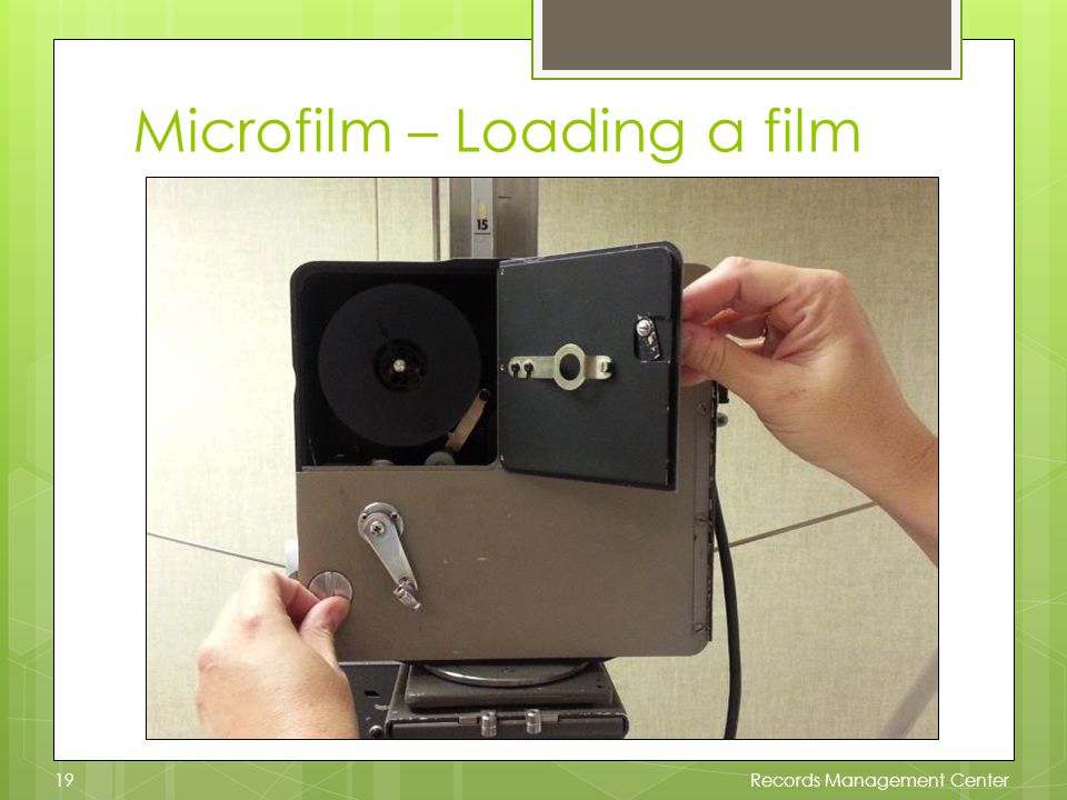 Microfilm – Loading a film Records Management Center19