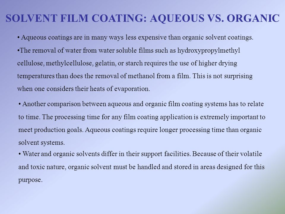 Aqueous coatings are in many ways less expensive than organic solvent coatings. The removal of water from water soluble films such as hydroxypropylmet