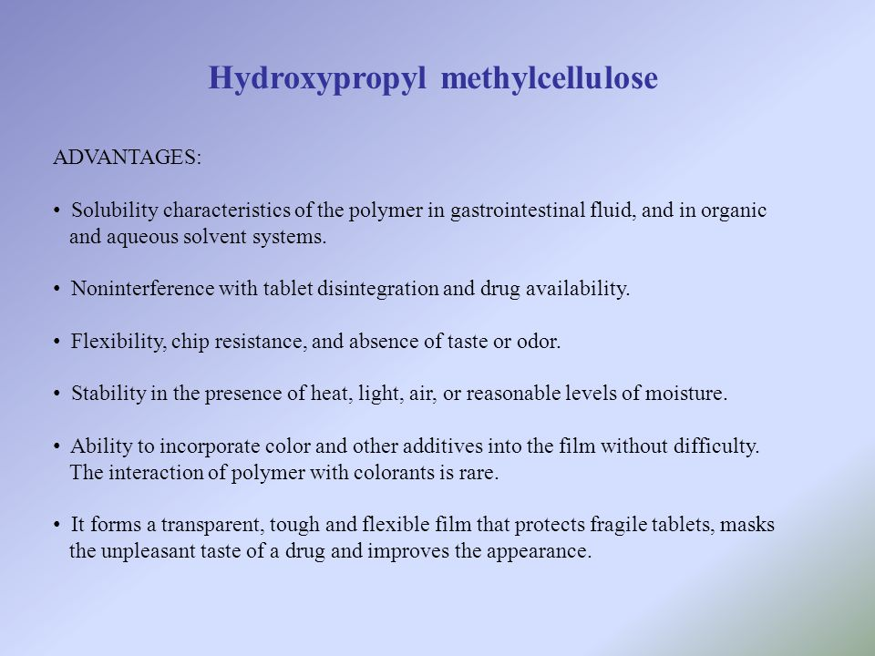 Hydroxypropyl methylcellulose ADVANTAGES: Solubility characteristics of the polymer in gastrointestinal fluid, and in organic and aqueous solvent syst