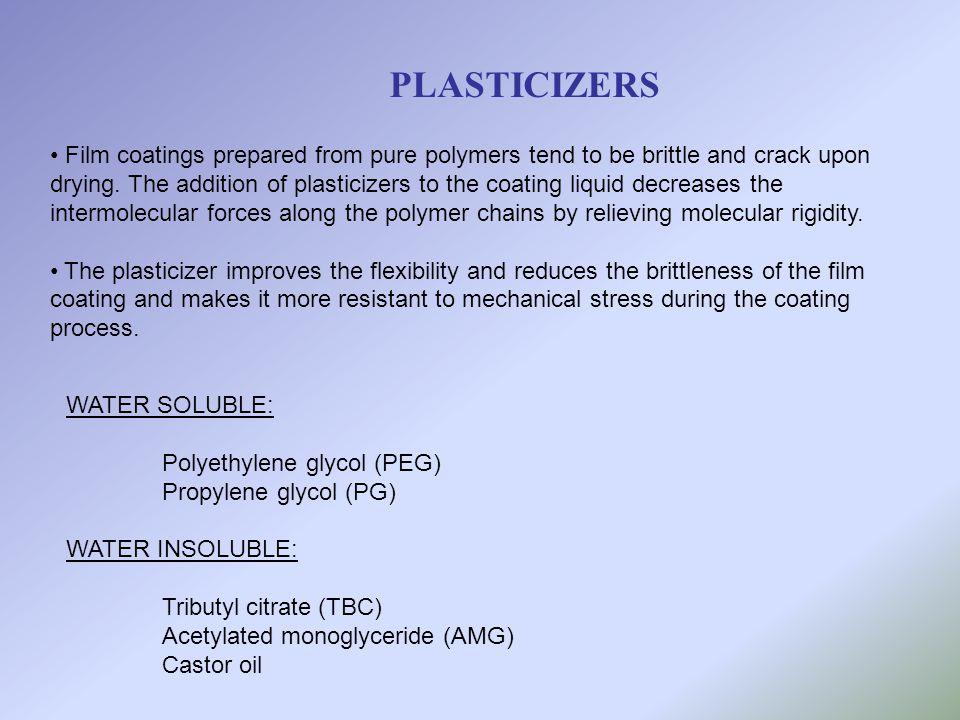 WATER SOLUBLE: Polyethylene glycol (PEG) Propylene glycol (PG) WATER INSOLUBLE: Tributyl citrate (TBC) Acetylated monoglyceride (AMG) Castor oil PLAST