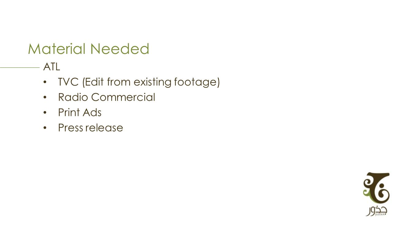 Material Needed ATL TVC (Edit from existing footage) Radio Commercial Print Ads Press release