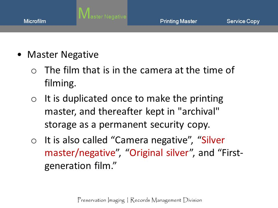 Service CopyMicrofilm Silver-gelatin film o They will remain stable for 500 years IF processed/stored according to ANSI.
