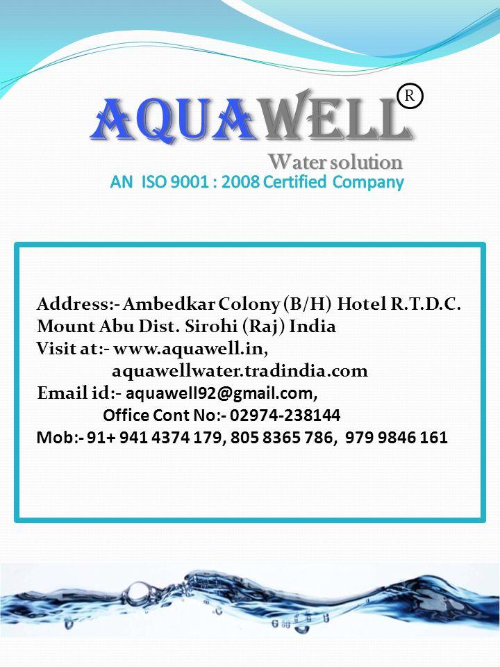 AQUAWELL Water solution Address:- Ambedkar Colony (B/H) Hotel R.T.D.C. Mount Abu Dist. Sirohi (Raj) India Visit at:- www.aquawell.in, aquawellwater.tr