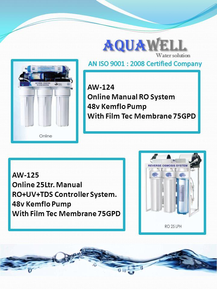 AW-124 Online Manual RO System 48v Kemflo Pump With Film Tec Membrane 75GPD AW-125 Online 25Ltr. Manual RO+UV+TDS Controller System. 48v Kemflo Pump W