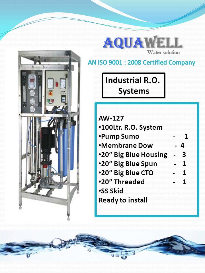 Industrial R.O. Systems AQUAWELL AW-127 100Ltr. R.O. System Pump Sumo - 1 Membrane Dow - 4 20 Big Blue Housing - 3 20 Big Blue Spun - 1 20 Big Blue CT
