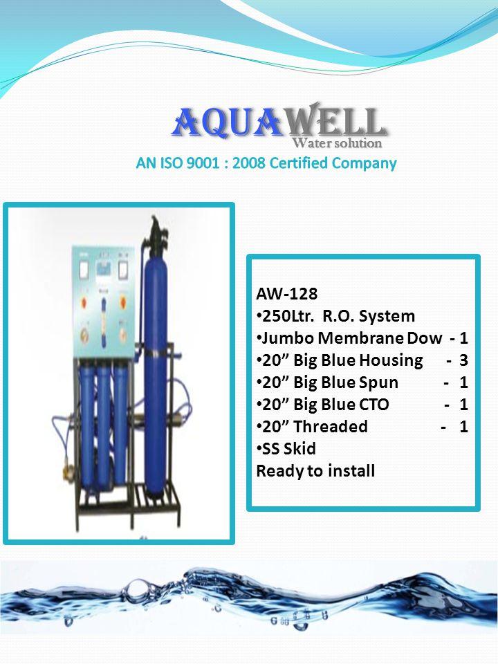 AQUAWELL AW-128 250Ltr. R.O. System Jumbo Membrane Dow - 1 20 Big Blue Housing - 3 20 Big Blue Spun - 1 20 Big Blue CTO - 1 20 Threaded - 1 SS Skid Re