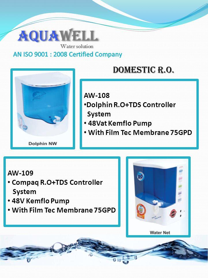 Domestic R.O. AW-108 Dolphin R.O+TDS Controller System 48Vat Kemflo Pump With Film Tec Membrane 75GPD AW-109 Compaq R.O+TDS Controller System 48V Kemf
