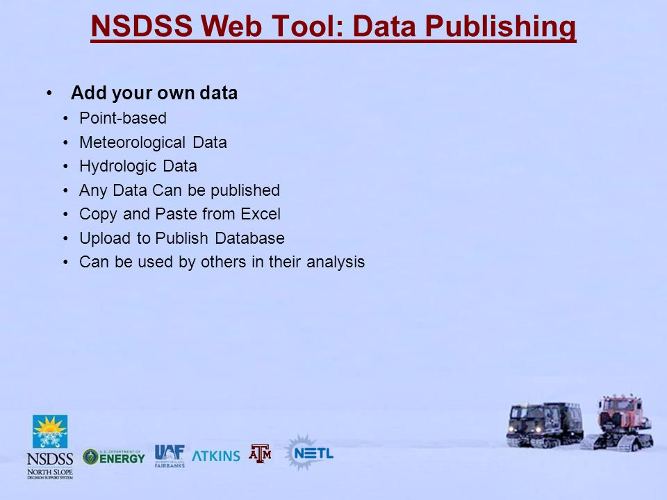NSDSS Web Tool: Data Publishing Add your own data Point-based Meteorological Data Hydrologic Data Any Data Can be published Copy and Paste from Excel Upload to Publish Database Can be used by others in their analysis