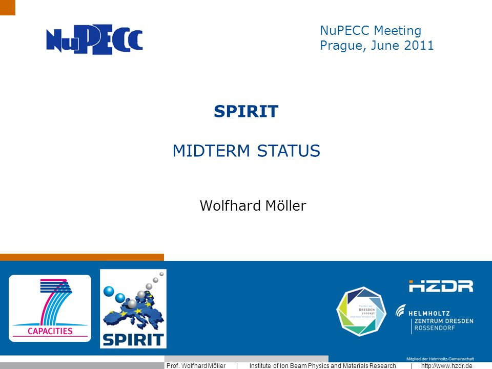 Prof. Wolfhard Möller | Institute of Ion Beam Physics and Materials Research | http://www.hzdr.de NuPECC Meeting Prague, June 2011 SPIRIT MIDTERM STAT
