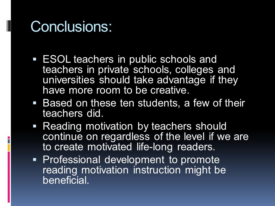 Conclusions: ESOL teachers in public schools and teachers in private schools, colleges and universities should take advantage if they have more room t