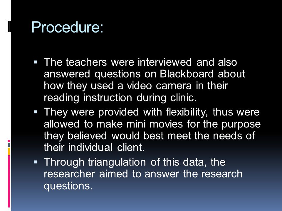 Procedure: The teachers were interviewed and also answered questions on Blackboard about how they used a video camera in their reading instruction dur