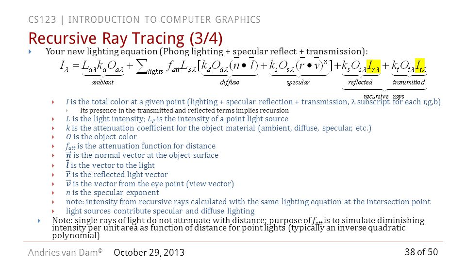 38 of 50 CS123 | INTRODUCTION TO COMPUTER GRAPHICS Andries van Dam © October 29, 2013 Recursive Ray Tracing (3/4)