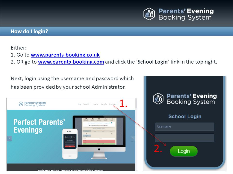 Either: 1. Go to www.parents-booking.co.uk 2.
