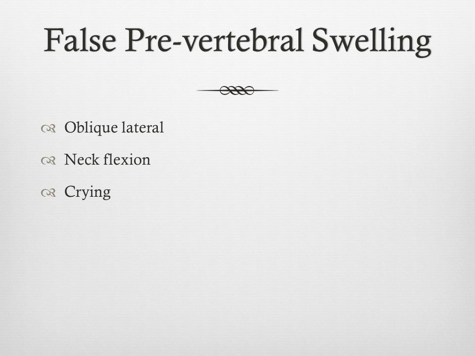 False Pre-vertebral SwellingFalse Pre-vertebral Swelling Oblique lateral Neck flexion Crying
