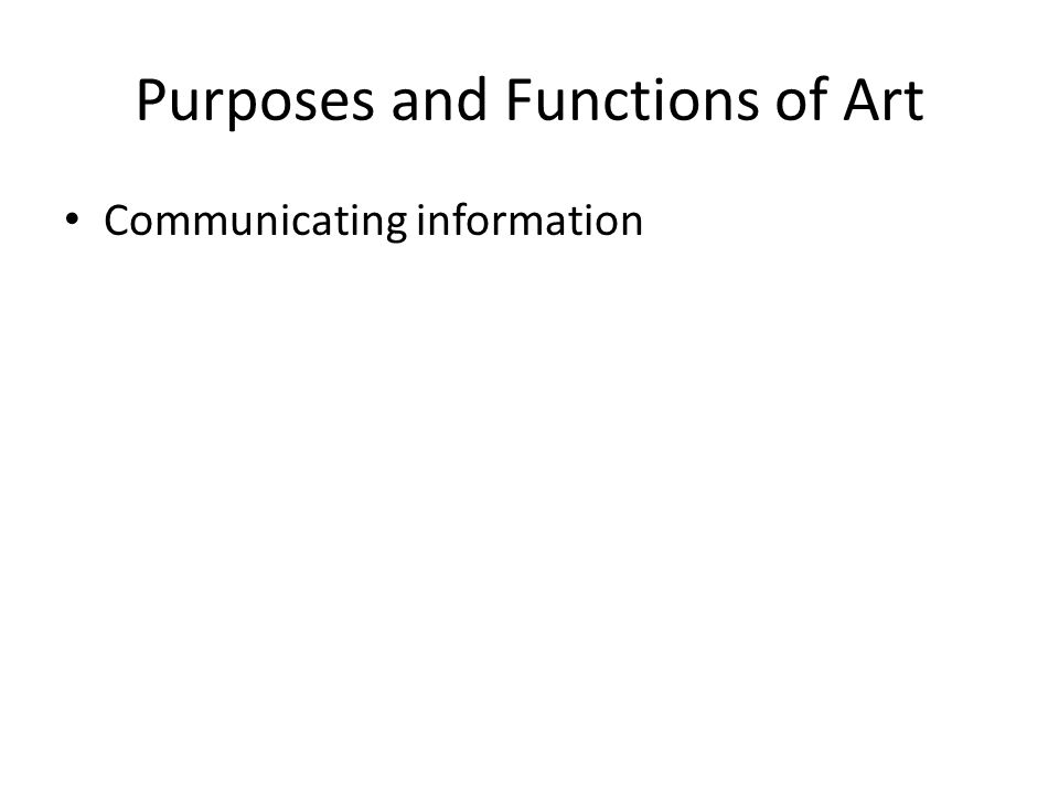 Purposes and Functions of Art Communicating information